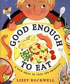 Good enough to eat : a kid's guide to food and nutrition
