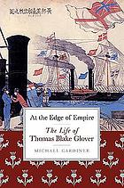 At the edge of empire : the life of Thomas B. Glover