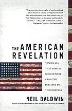 The American revelation : ten ideals that shaped our country from the Puritans to the Cold War