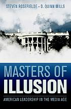 Masters of illusion : American leadership in the media age