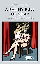 A fanny full of soap : the story of a West End musical