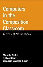 Computers in the composition classroom : a critical sourcebook