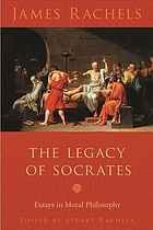 The legacy of Socrates : essays in moral philosophy