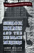 Sherlock Holmes and the Ice Palace murders : from the American chronicles of John H. Watson, M.D.