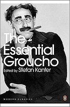 The essential Groucho : writings by, for, and about Groucho Marx
