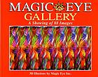 Magic eye gallery : a showing of 88 images : 3D illusions