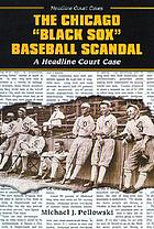 "The Chicago ""Black Sox"" baseball scandal : a headline court case"