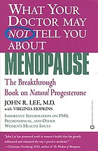 What your doctor may not tell you about menopause : the breakthrough book on natural progesterone
