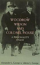 Woodrow Wilson and Colonel House, a personality study