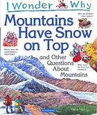 I wonder why mountains have snow on top : and other questions about mountains