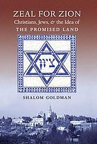 Zeal for Zion : Christians, Jews, & the idea of the Promised Land