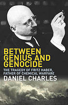Between genius and genocide : the tragedy of Fritz Haber, father of chemical warfare