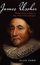 James Ussher : theology, history, and politics in early-modern Ireland and England