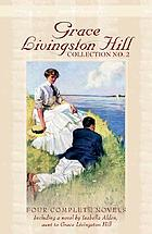 Grace Livingston Hill collection no. 2 : four complete novels, updated for today's readerCollection no. 2 : four complete novels, updated for today's reader
