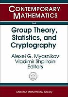 Group theory, statistics, and cryptography : AMS Special Session Combinatorial and Statistical Group Theory, April 12-13, 2003, New York University