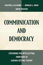 Communication and democracy : exploring the intellectual frontiers in agenda-setting theory
