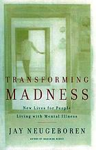Transforming madness : new lives for people living with mental illness
