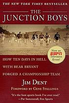 The Junction boys : how ten days in hell with Bear Bryant forged a championship team