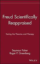 Freud scientifically reappraised : testing the theories and therapy