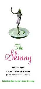 The skinny : what every skinny woman knows about dieting (and won't tell you!)