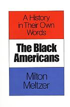 The Black Americans : a history in their own words, 1619-1983