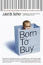 Born to buy : the commercialized child and the new consumer culture