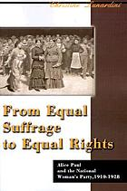 From equal suffrage to equal rights : Alice Paul and the National Woman's Party, 1910-1928