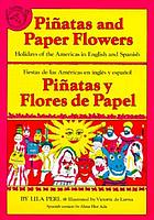 Piñatas and paper flowers : holidays of the Americas in English and Spanish = Piñatas y flores de papel : fiestas de las Américas en inglés y español