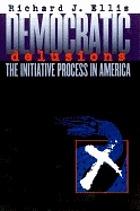 Democratic delusions : the initiative process in America