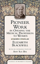 Pioneer work in opening the medical profession to women; autobiographical sketches