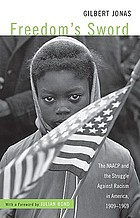 Freedom's sword : the NAACP and the struggle against racism in America, 1909-1969