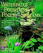Waterfalls, fountains, pools & streams : designing & building water features in your garden