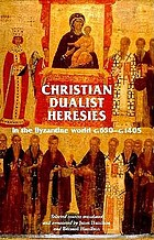 Christian dualist heresies in the Byzantine world, c. 650-c. 1450 : selected sources