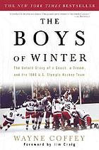 The boys of winter : the untold story of a coach, a dream, and the 1980 U.S. Olympic hockey team