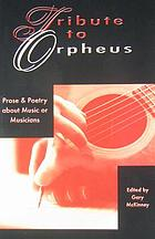 Tribute to Orpheus : prose and poetry about music and musicians