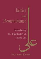 Justice and remembrance introducing the spirituality of Imam ʻAli
