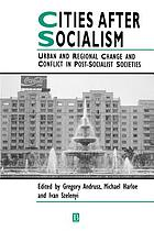 Cities after socialism : urban and regional change and conflict in post-socialist societies
