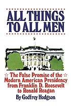 All things to all men : the false promise of the modern American presidency