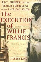 The execution of Willie Francis : race, murder, and the search for justice in the American South