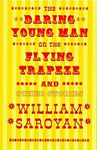 The daring young man on the flying trapeze, and other stories