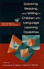 Speaking, reading, and writing in children with language learning disabilities : new paradigms in research and practice