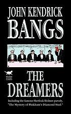 The dreamers : a club : being a more or less faithful account of the literary exercises of the first regular meeting of that organization