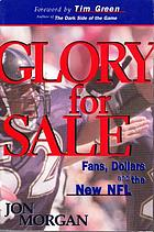 Glory for sale : fans, dollars, and the new NFL