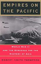 Empires on the Pacific : World War II and the struggle for the mastery of Asia