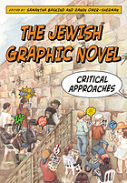 The Jewish graphic novel : critical approaches. edited by Samantha Baskind and Ranen Omer-Sherman