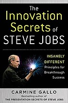 The innovation secrets of Steve Jobs : insanely different : principles for breakthrough success