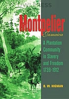 Montpelier, Jamaica : a plantation community in slavery and freedom, 1739-1912