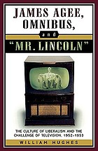 James Agee, Omnibus, and Mr. Lincoln : the culture of liberalism and the challenge of television, 1952-1953