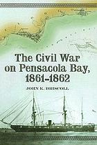 The Civil War on Pensacola Bay, 1861-1862