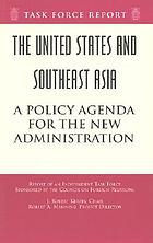 The United States and Southeast Asia : a policy agenda for a new administration : report of an independent task force sponsored by the Council on Foreign Relations